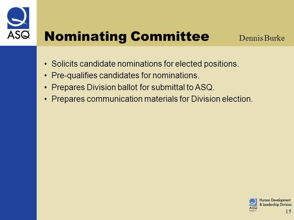 15 Nominating Committee Solicits candidate nominations for elected positions. Pre-qualifies candidates for nominations. Prepares Division ballot for s