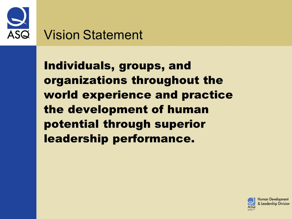 Individuals, groups, and organizations throughout the world experience and practice the development of human potential through superior leadership per