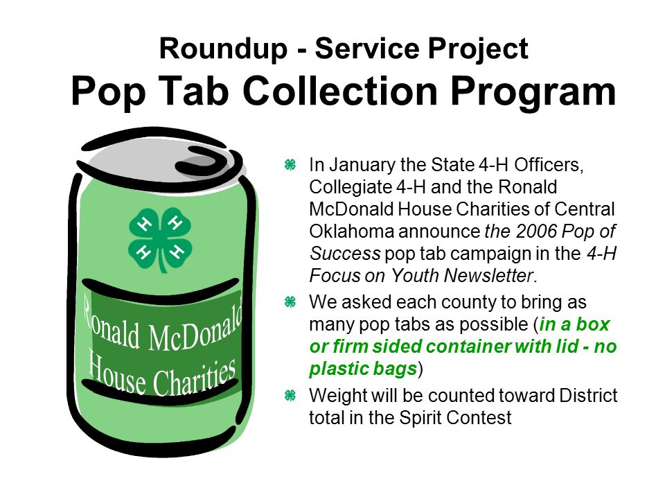In January the State 4-H Officers, Collegiate 4-H and the Ronald McDonald House Charities of Central Oklahoma announce the 2006 Pop of Success pop tab campaign in the 4-H Focus on Youth Newsletter.