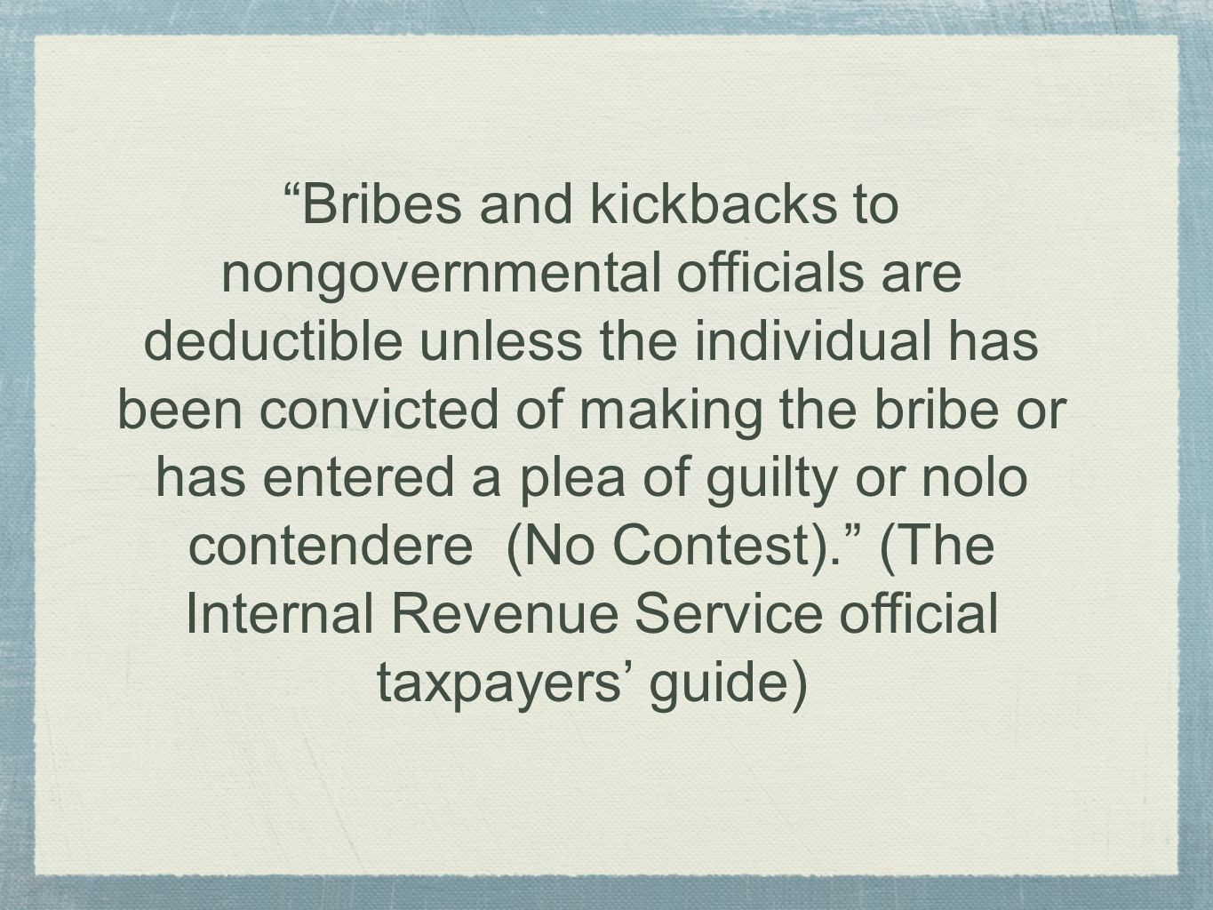 """""""Bribes and kickbacks to nongovernmental officials are deductible unless the individual has been convicted of making the bribe or has entered a plea o"""