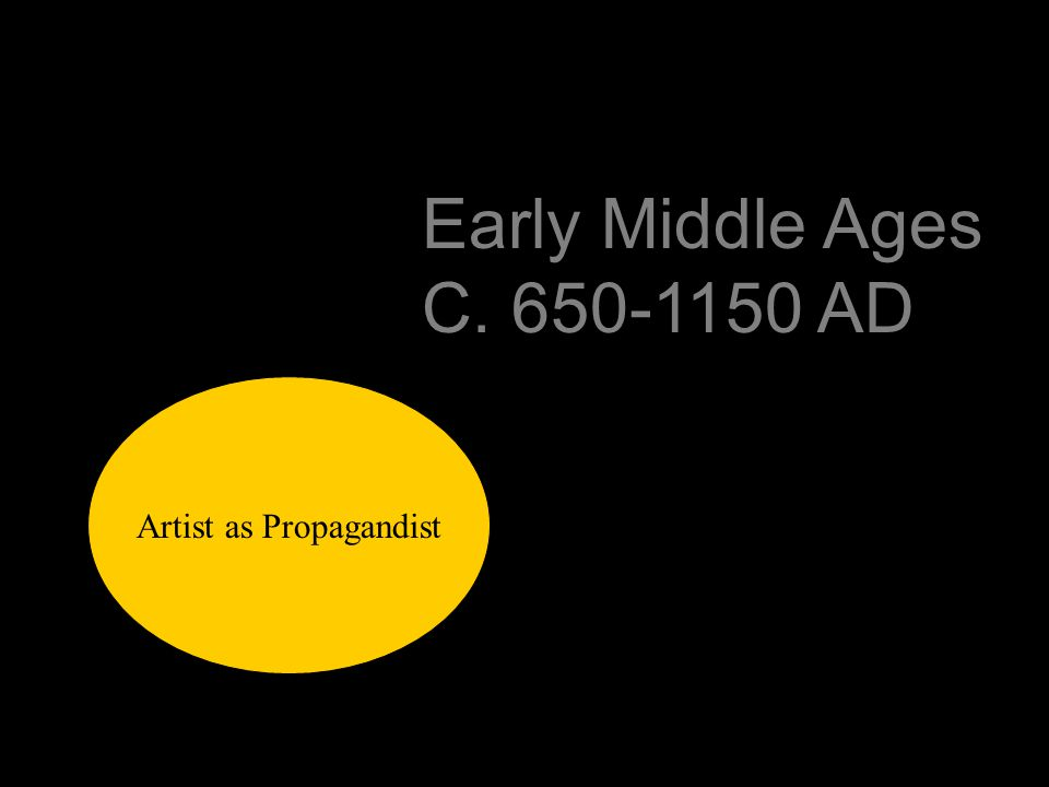 Early Middle Ages C. 650-1150 AD Artist as Propagandist