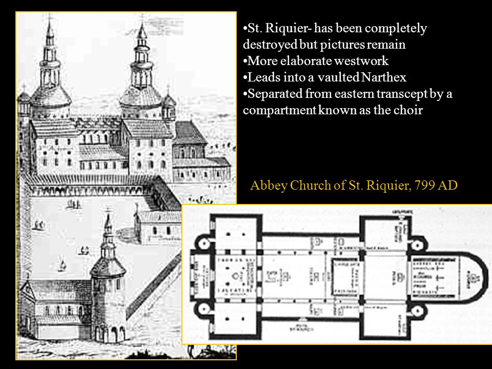 St. Riquier- has been completely destroyed but pictures remain More elaborate westwork Leads into a vaulted Narthex Separated from eastern transcept b