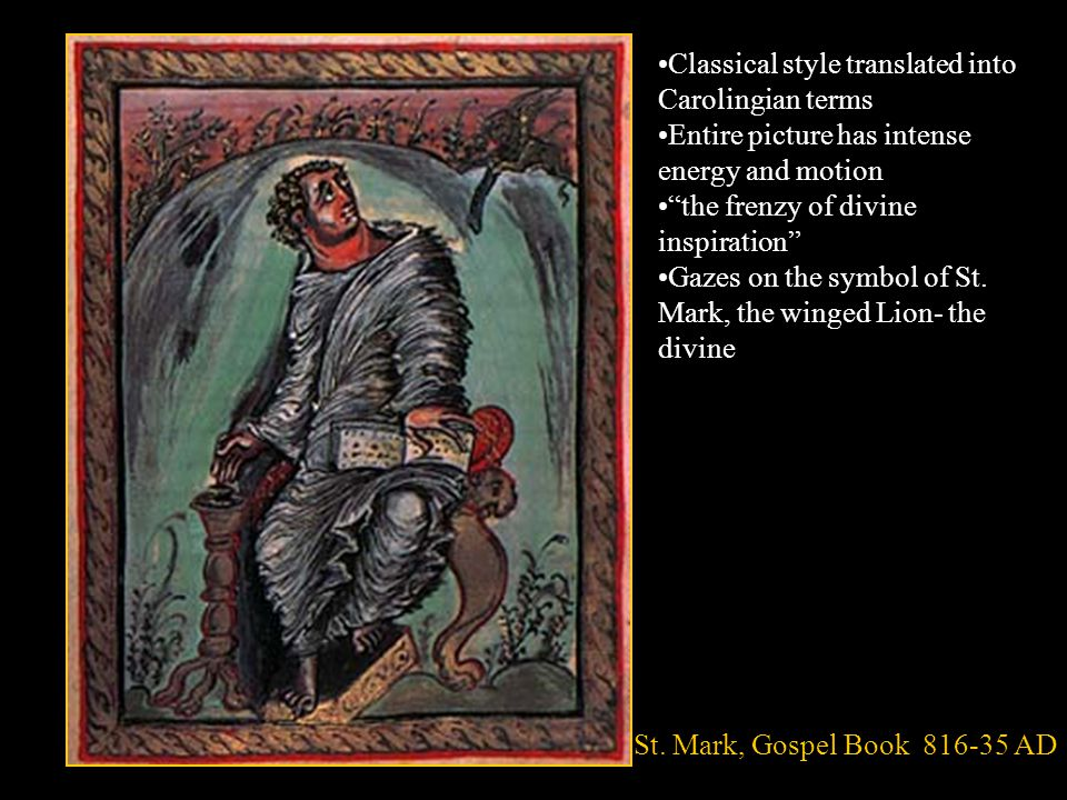 "St. Mark, Gospel Book 816-35 AD Classical style translated into Carolingian terms Entire picture has intense energy and motion ""the frenzy of divine i"
