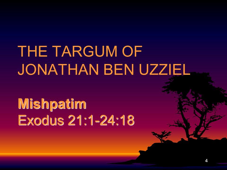 4 Mishpatim Exodus 21:1-24:18 THE TARGUM OF JONATHAN BEN UZZIEL Mishpatim Exodus 21:1-24:18