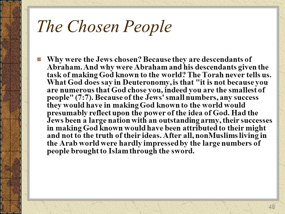 48 The Chosen People Why were the Jews chosen. Because they are descendants of Abraham.