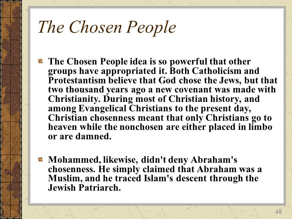 49 The Chosen People The Chosen People idea is so powerful that other groups have appropriated it.