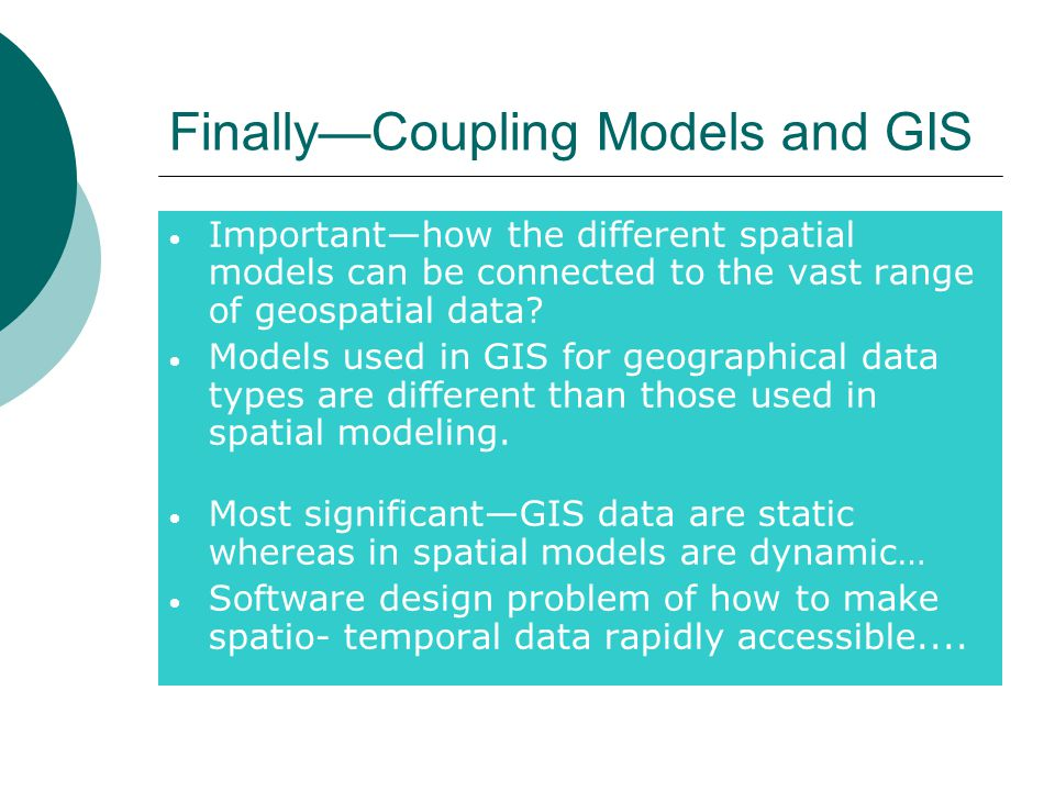 Finally—Coupling Models and GIS Important—how the different spatial models can be connected to the vast range of geospatial data.