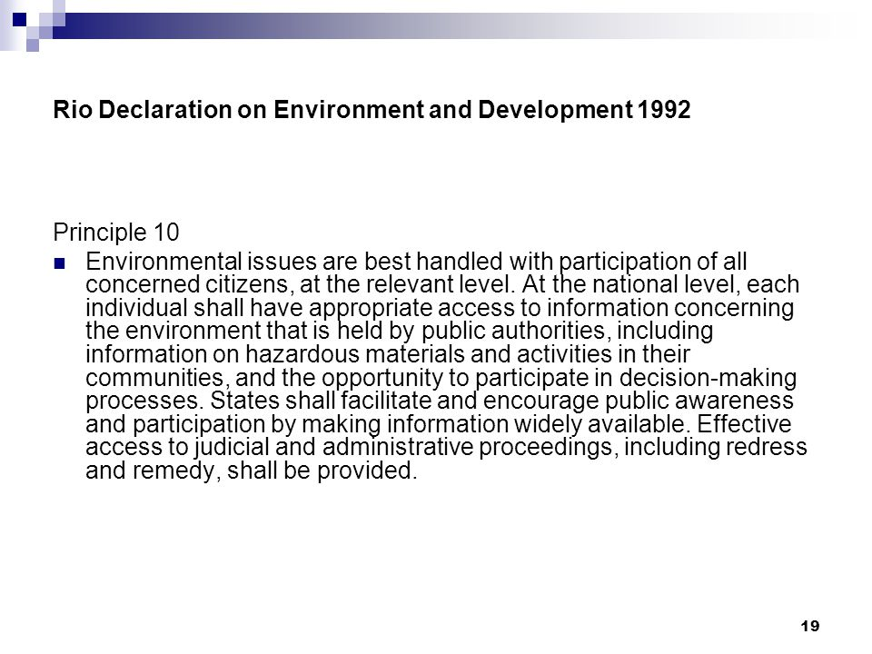 19 Rio Declaration on Environment and Development 1992 Principle 10 Environmental issues are best handled with participation of all concerned citizens, at the relevant level.