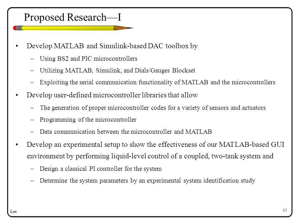 Lee 15 Develop MATLAB and Simulink-based DAC toolbox by –Using BS2 and PIC microcontrollers –Utilizing MATLAB, Simulink, and Dials/Gauges Blockset –Ex