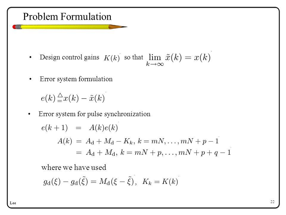 Lee 22 Design control gains so that Error system for pulse synchronization Error system formulation where we have used, Problem Formulation