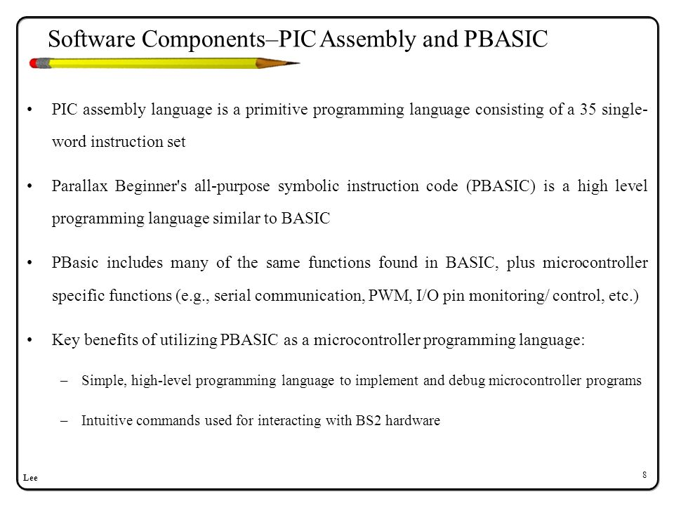Lee 8 PIC assembly language is a primitive programming language consisting of a 35 single- word instruction set Parallax Beginner's all-purpose symbol