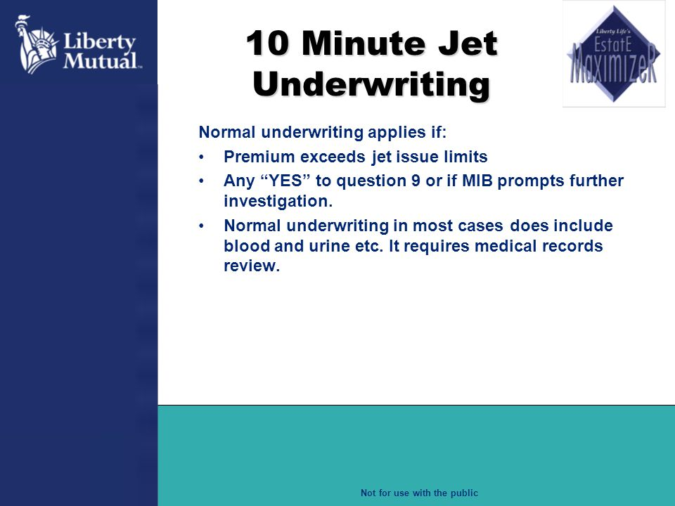 """Not for use with the public 10 Minute Jet Underwriting Normal underwriting applies if: Premium exceeds jet issue limits Any """"YES"""" to question 9 or if"""