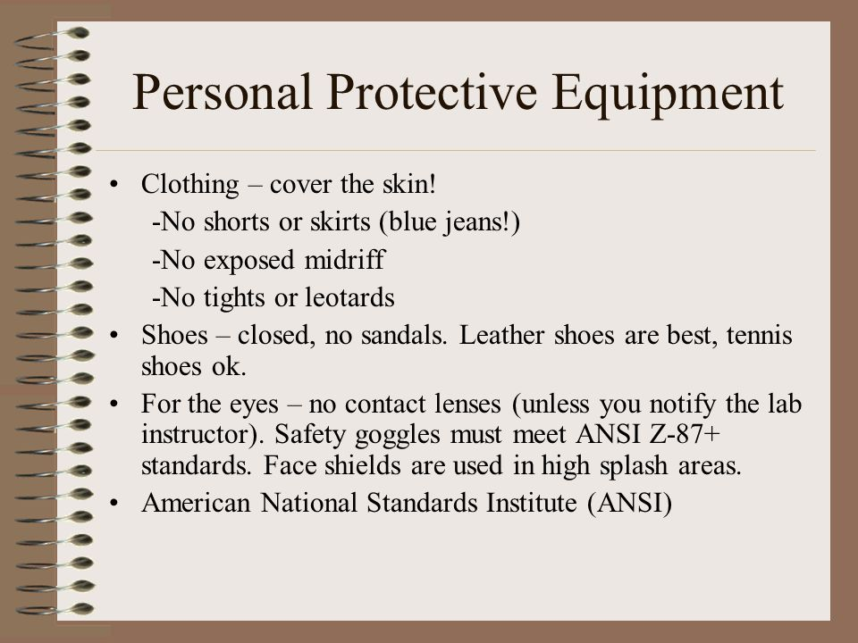 Personal Protective Equipment Clothing – cover the skin.