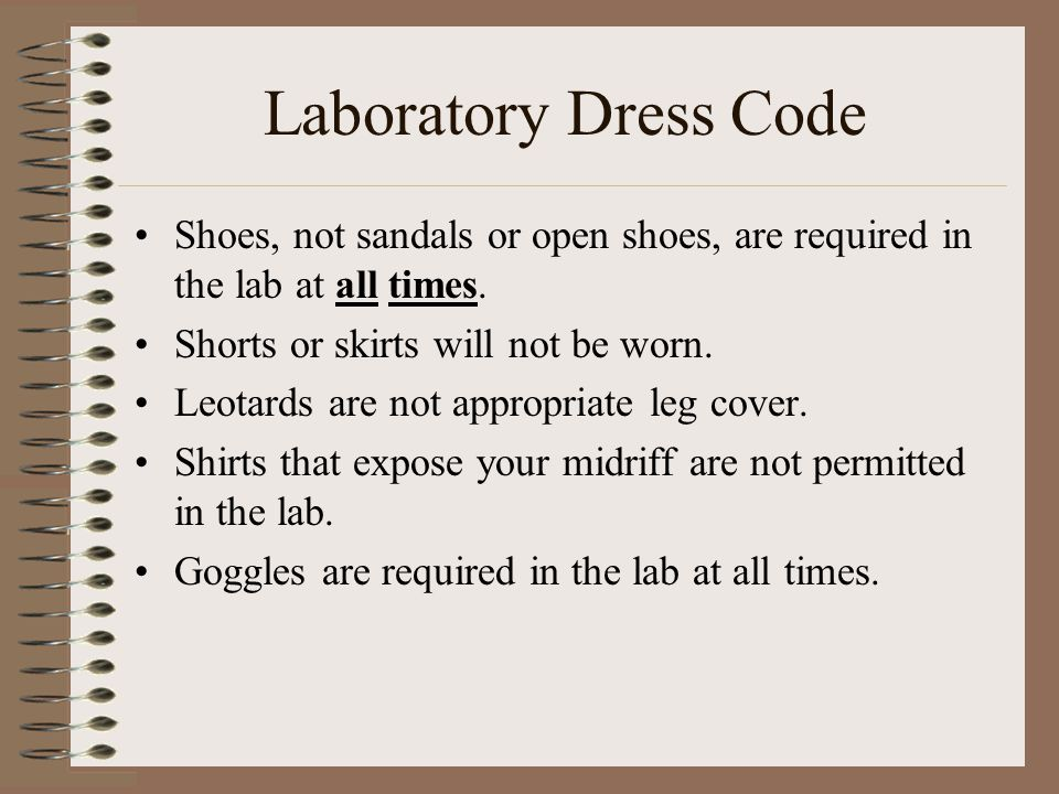Laboratory Dress Code Shoes, not sandals or open shoes, are required in the lab at all times.