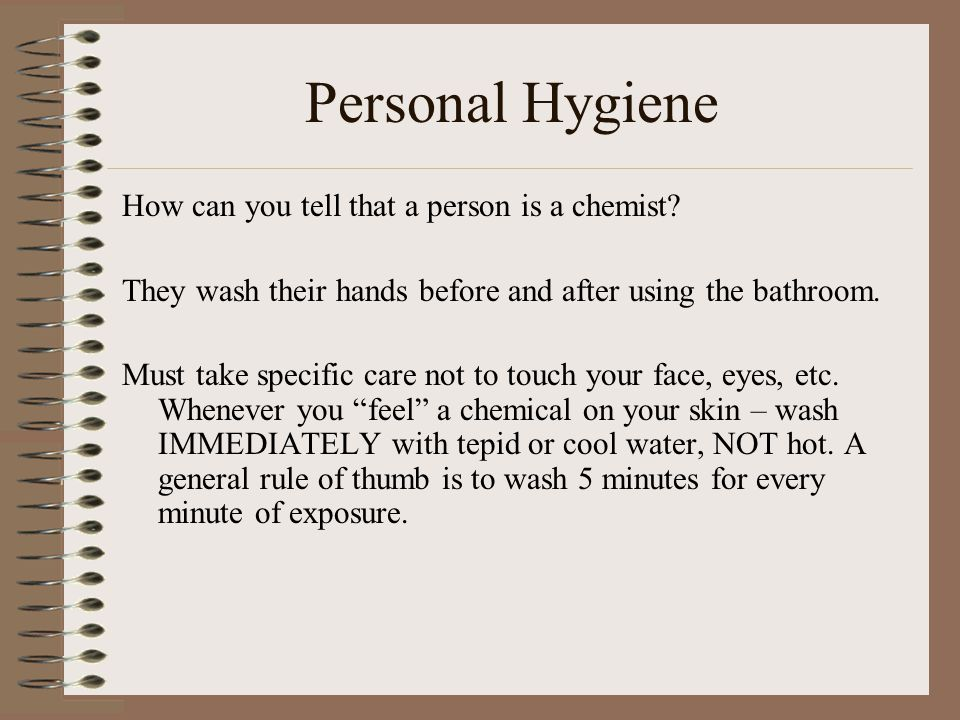 Personal Hygiene How can you tell that a person is a chemist.