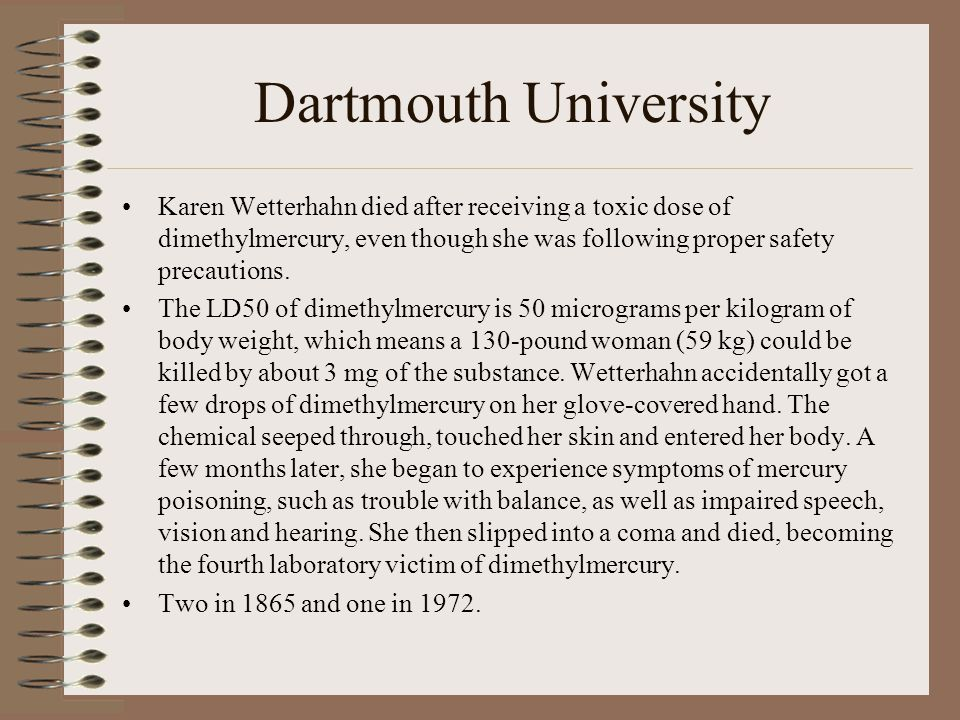 Dartmouth University Karen Wetterhahn died after receiving a toxic dose of dimethylmercury, even though she was following proper safety precautions.