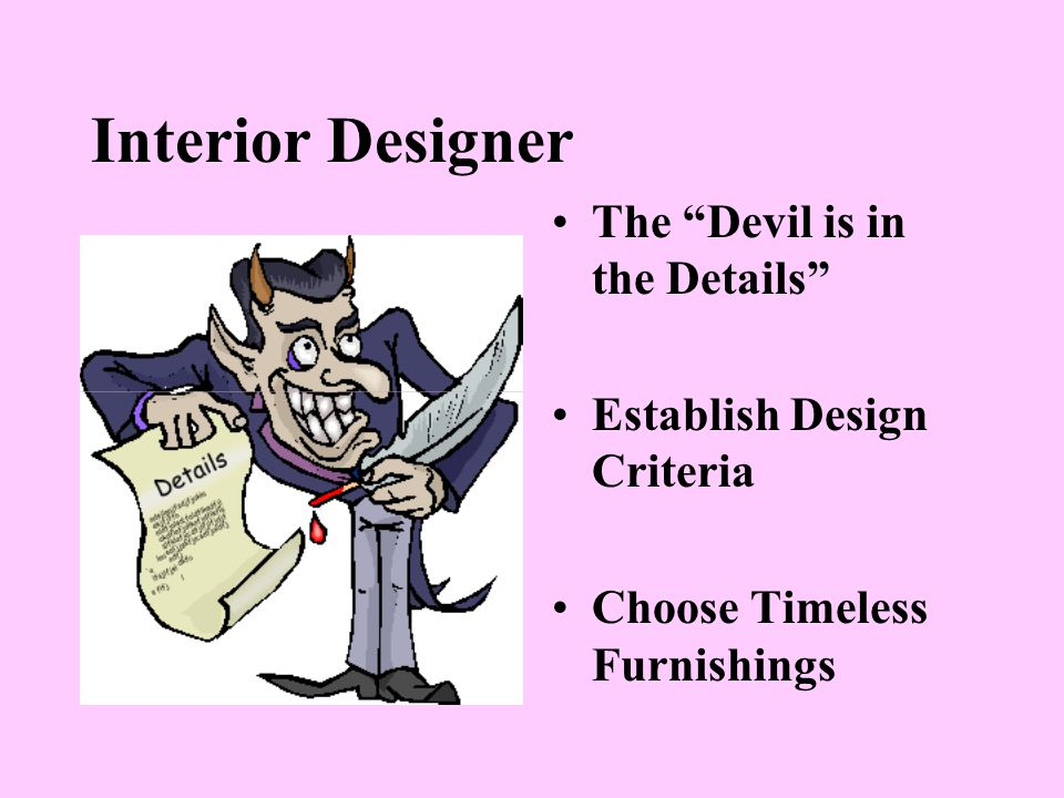 Interior Designer The Devil is in the Details Establish Design Criteria Choose Timeless Furnishings
