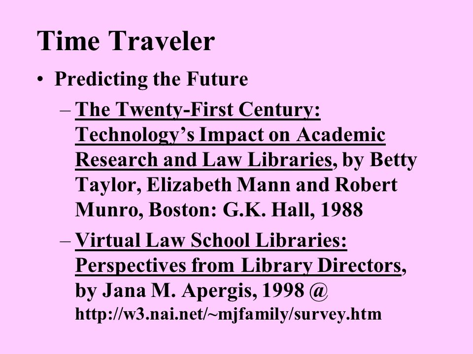 Time Traveler Predicting the Future –The Twenty-First Century: Technology's Impact on Academic Research and Law Libraries, by Betty Taylor, Elizabeth Mann and Robert Munro, Boston: G.K.