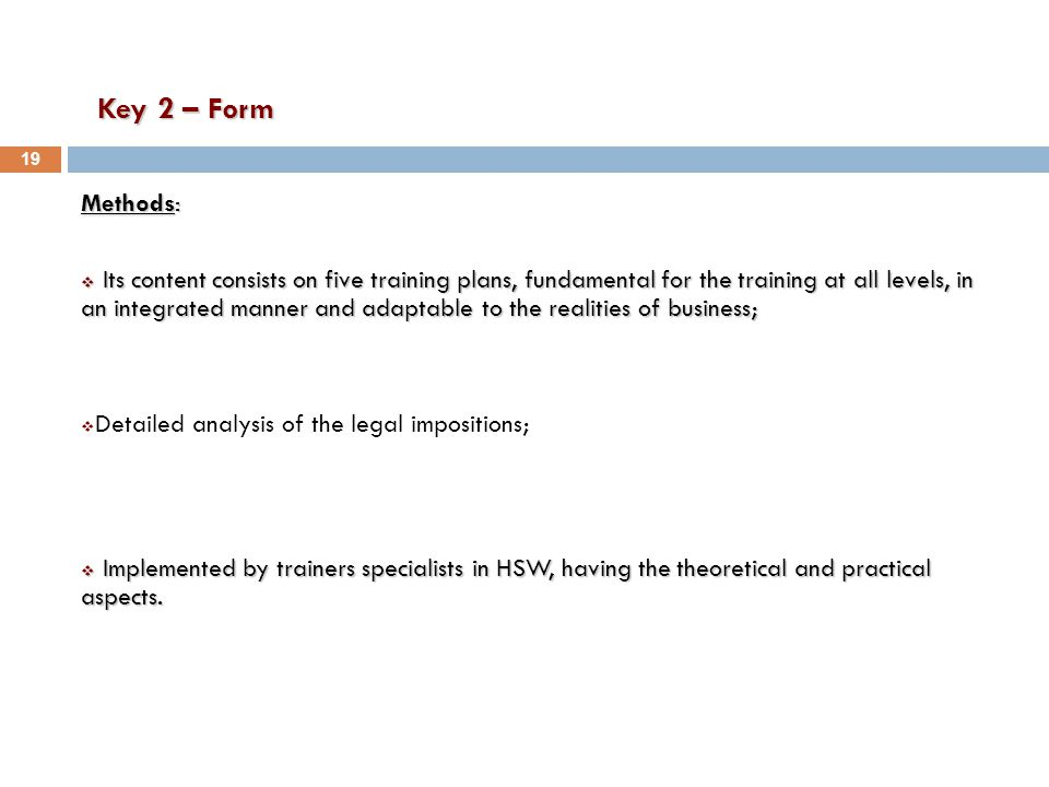 Key 2 – Form Methods:  Its content consists on five training plans, fundamental for the training at all levels, in an integrated manner and adaptable to the realities of business;  Detailed analysis of the legal impositions;  Implemented by trainers specialists in HSW, having the theoretical and practical aspects.