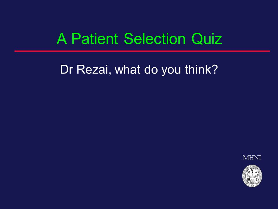 A Patient Selection Quiz Dr Rezai, what do you think