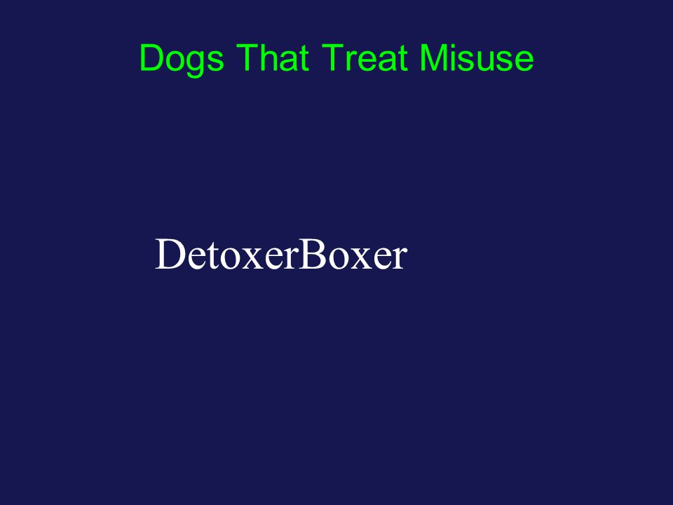 Dogs That Treat Misuse DetoxerBoxer