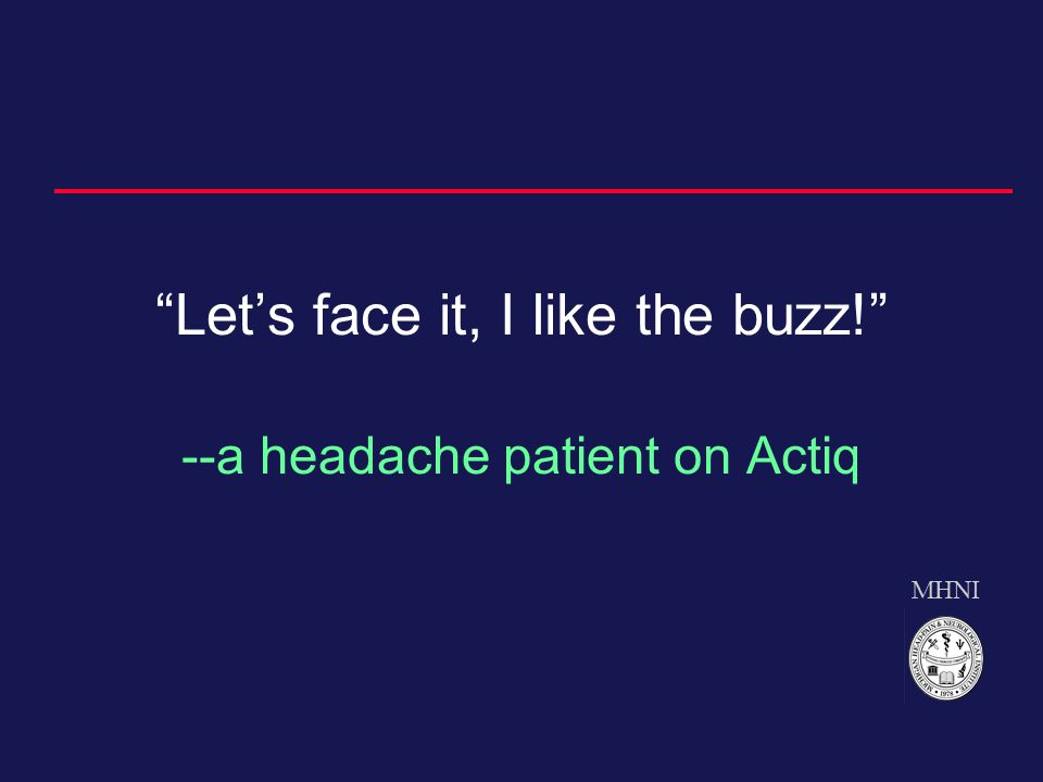 MHNI Let's face it, I like the buzz! --a headache patient on Actiq
