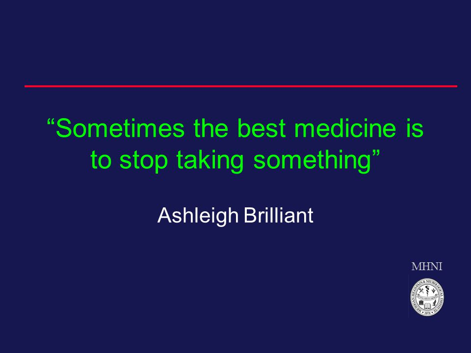 MHNI Sometimes the best medicine is to stop taking something Ashleigh Brilliant