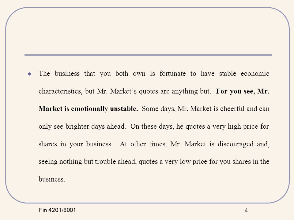 Fin 4201/8001 5 Mr.Market has another endearing characteristic, said Graham.