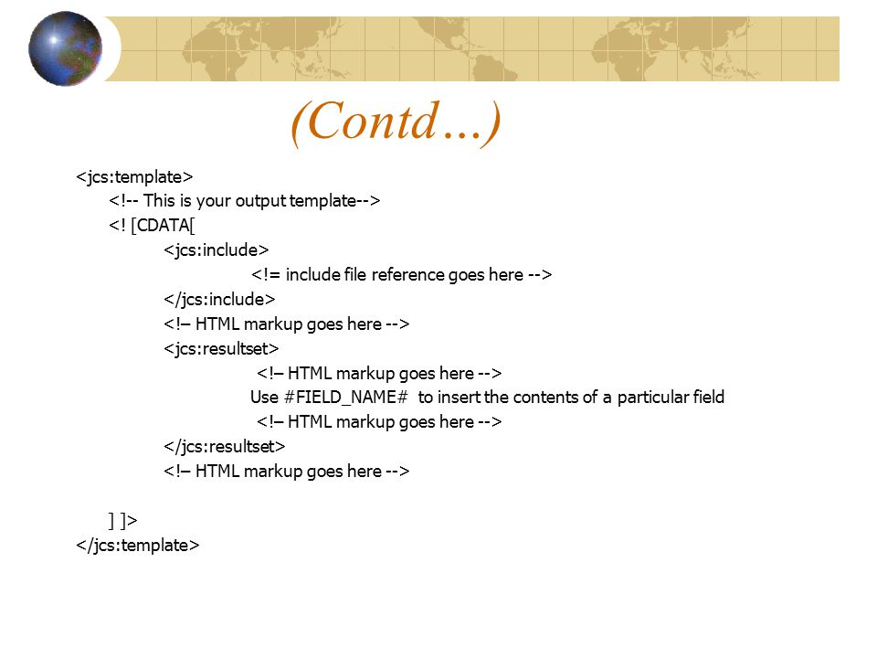 (Contd…) <! [CDATA[ Use #FIELD_NAME# to insert the contents of a particular field ] ]>