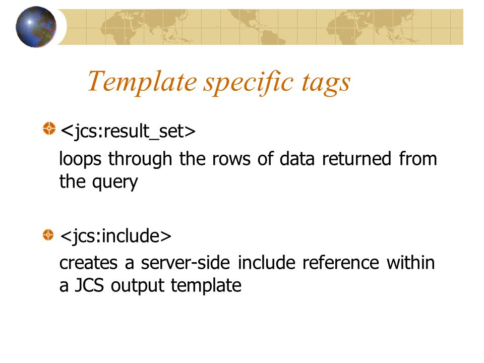 Template specific tags loops through the rows of data returned from the query creates a server-side include reference within a JCS output template