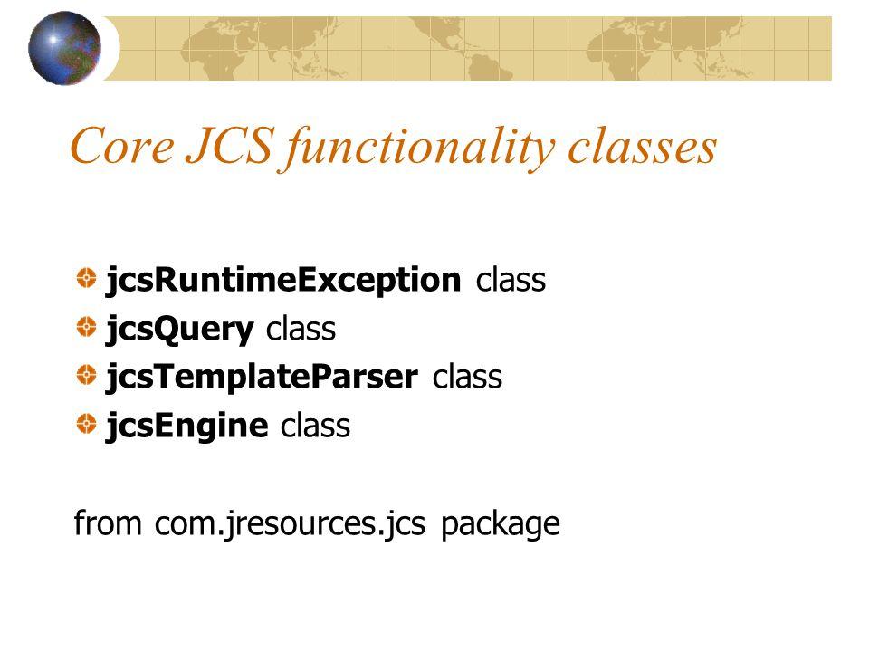 Core JCS functionality classes jcsRuntimeException class jcsQuery class jcsTemplateParser class jcsEngine class from com.jresources.jcs package