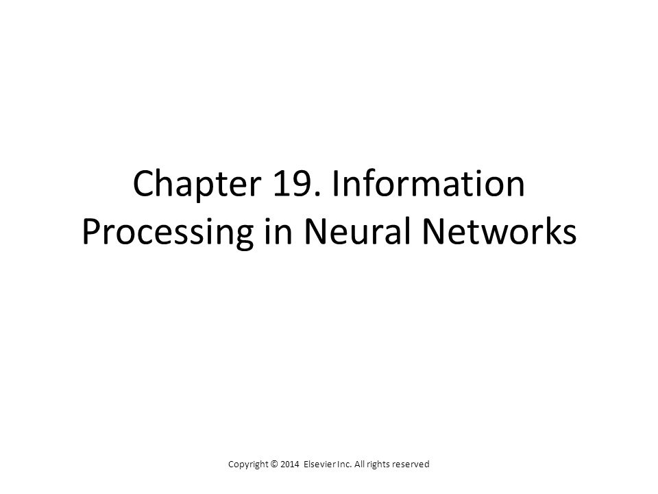 Chapter 19. Information Processing in Neural Networks Copyright © 2014 Elsevier Inc.