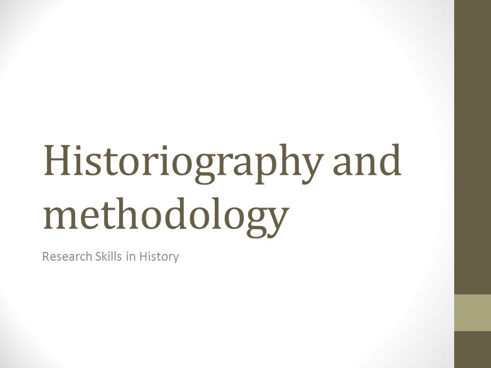 Historiography and methodology Research Skills in History