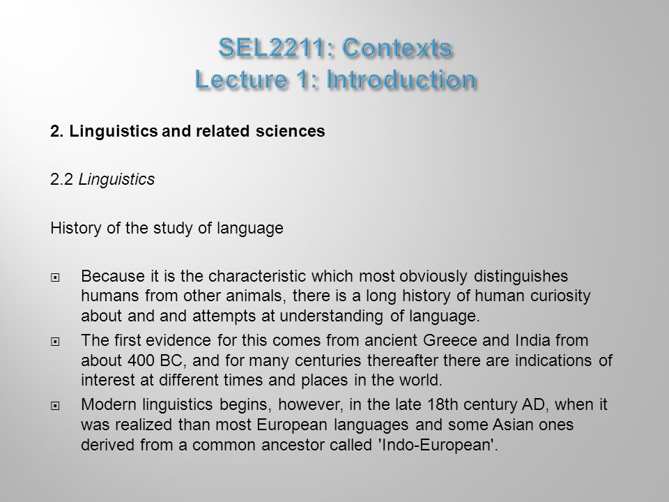 2. Linguistics and related sciences 2.2 Linguistics History of the study of language  Because it is the characteristic which most obviously distingui