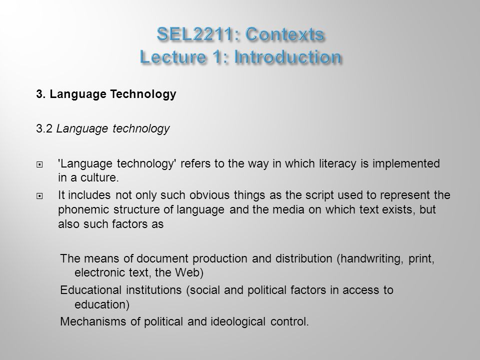 3. Language Technology 3.2 Language technology  'Language technology' refers to the way in which literacy is implemented in a culture.  It includes