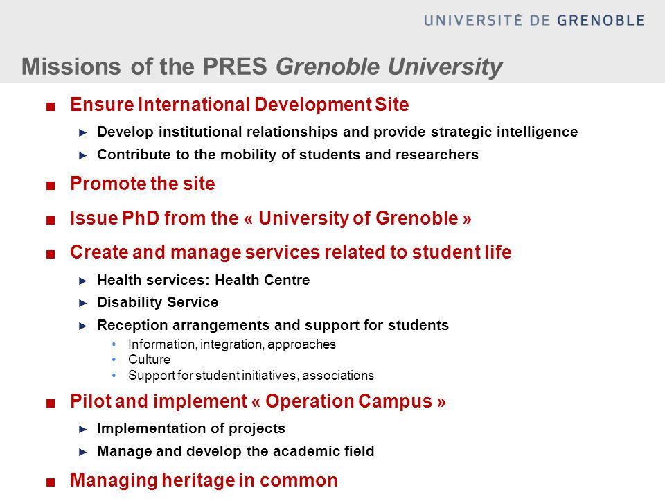Missions of the PRES Grenoble University ■Ensure International Development Site ► Develop institutional relationships and provide strategic intelligen