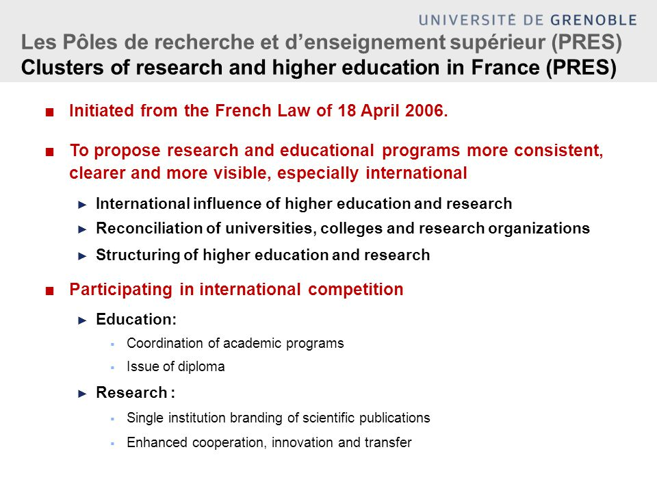 17 PRES in France (mars 2010)  51 universities  51 institutions:  French Grandes Ecoles : IEP, Management and commerce schools, Engineer schools, National polytechic schools,  Large hospital centers.