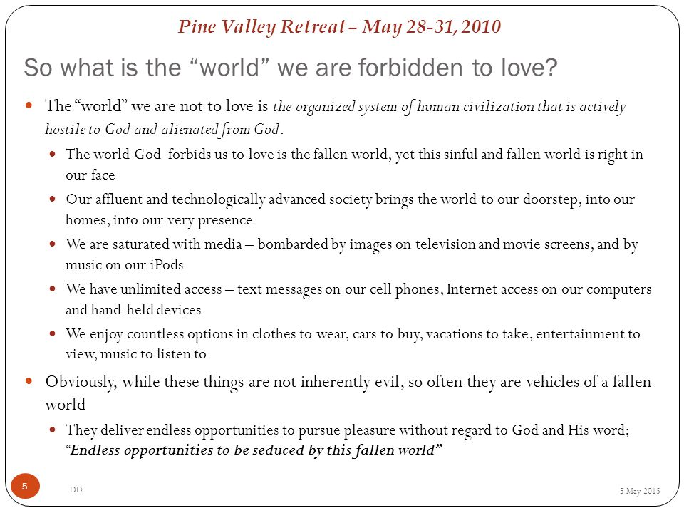 Pine Valley Retreat – May 28-31, 2010 So what is the world we are forbidden to love.