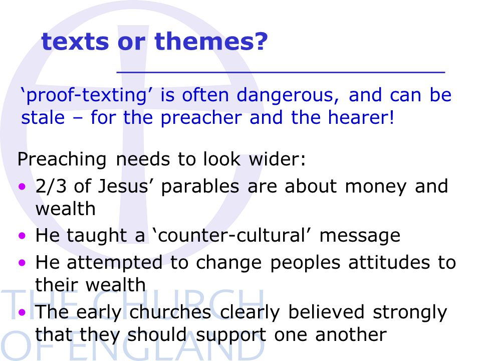 texts or themes? Preaching needs to look wider: 2/3 of Jesus' parables are about money and wealth He taught a 'counter-cultural' message He attempted