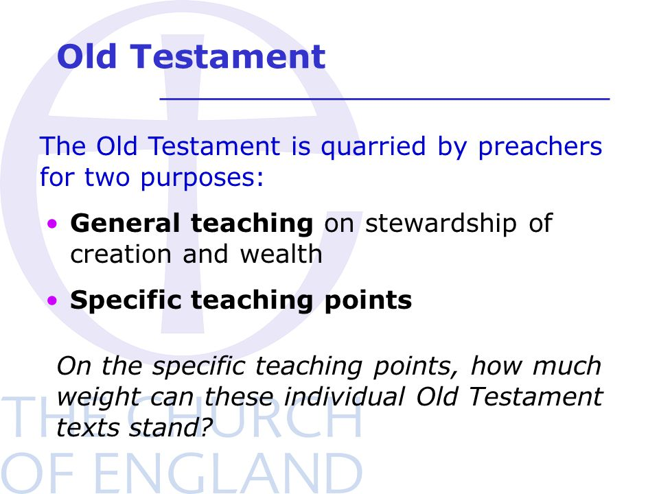 Old Testament General teaching on stewardship of creation and wealth Specific teaching points The Old Testament is quarried by preachers for two purpo