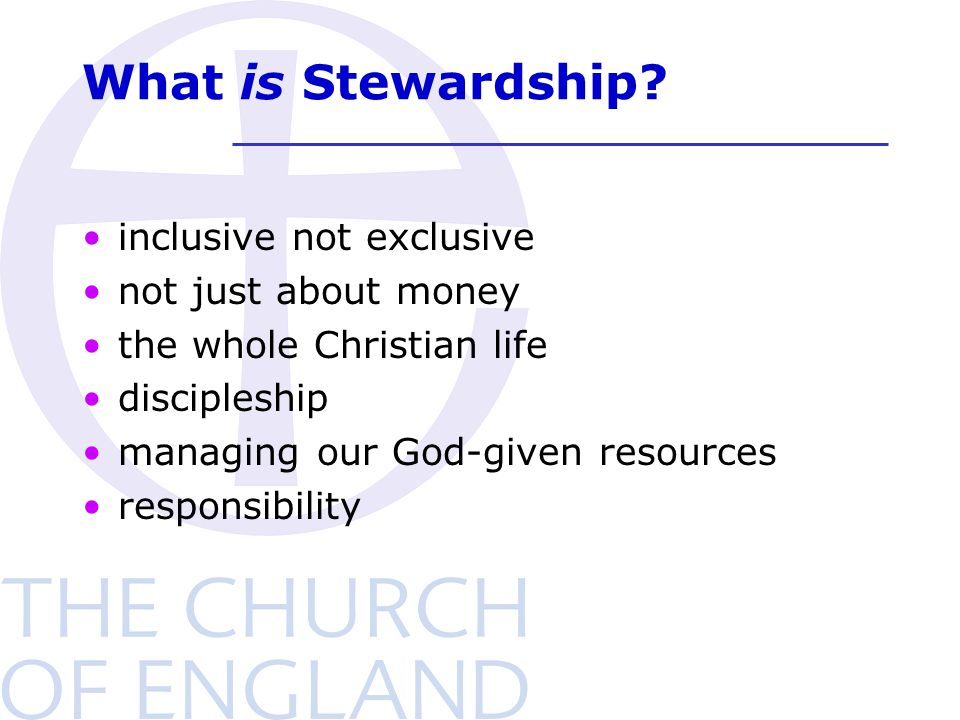 What is Stewardship? inclusive not exclusive not just about money the whole Christian life discipleship managing our God-given resources responsibilit