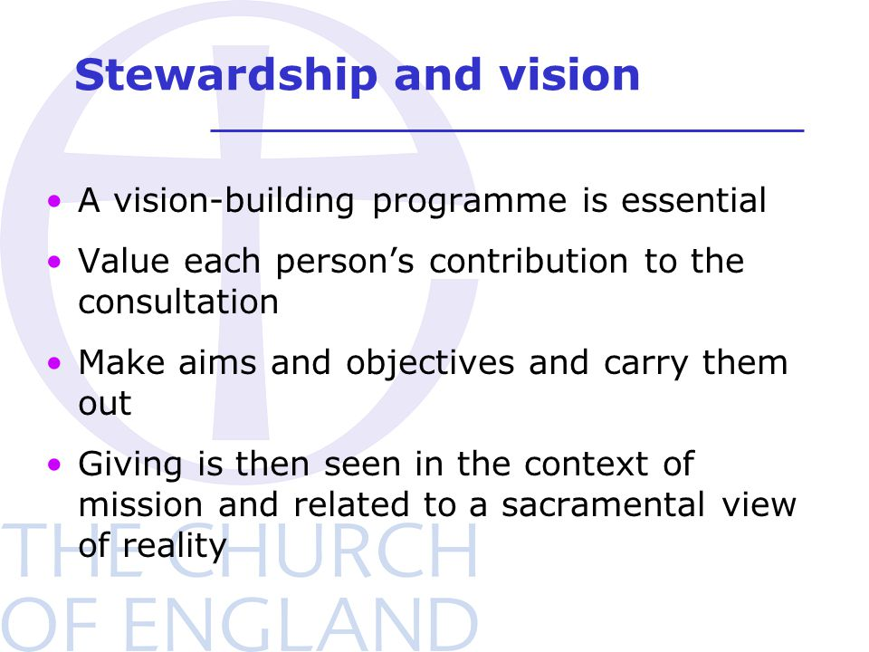 Stewardship and vision A vision-building programme is essential Value each person's contribution to the consultation Make aims and objectives and carry them out Giving is then seen in the context of mission and related to a sacramental view of reality