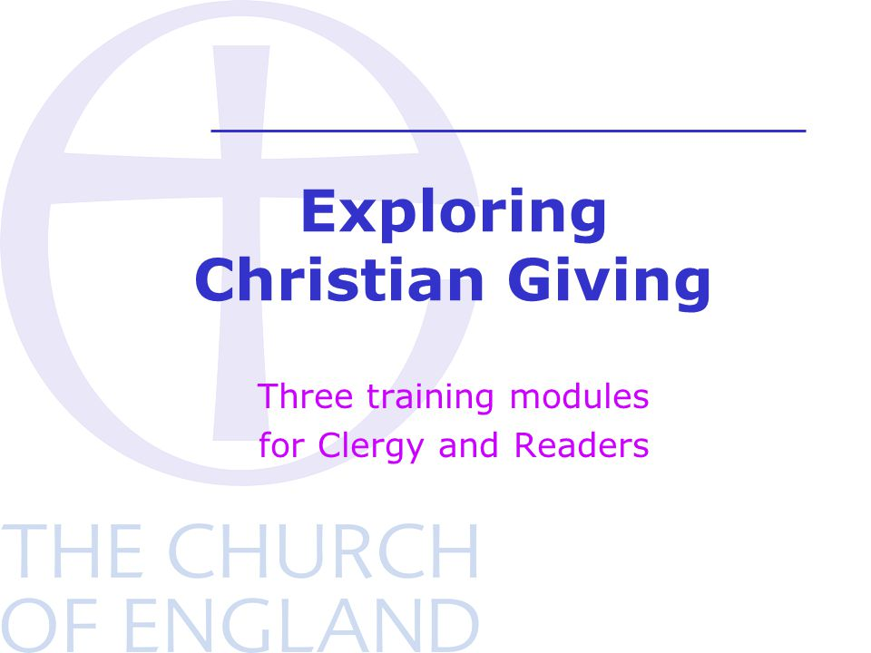 Exploring Christian Giving Three training modules for Clergy and Readers