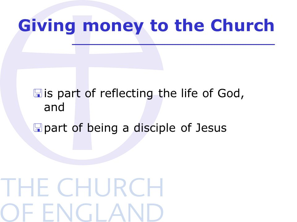 Giving money to the Church <is part of reflecting the life of God, and <part of being a disciple of Jesus