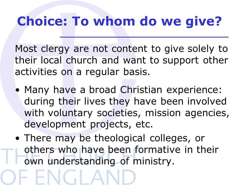 Choice: To whom do we give? Many have a broad Christian experience: during their lives they have been involved with voluntary societies, mission agenc