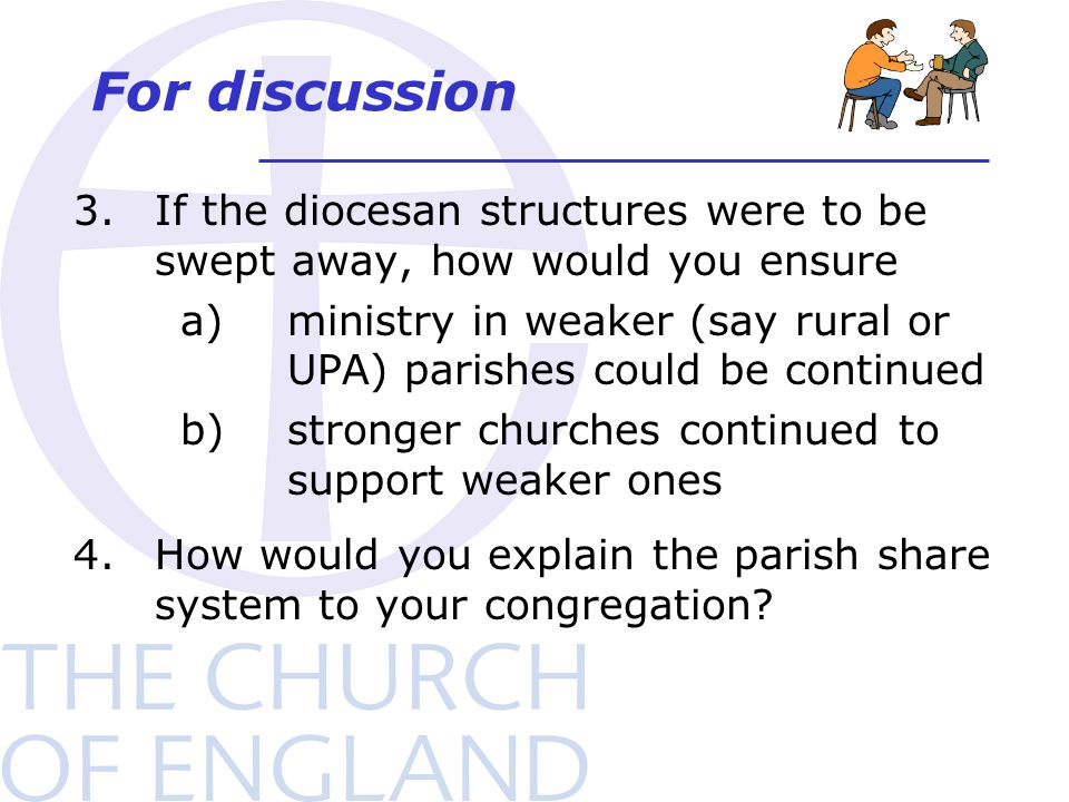 For discussion 3.If the diocesan structures were to be swept away, how would you ensure a)ministry in weaker (say rural or UPA) parishes could be cont