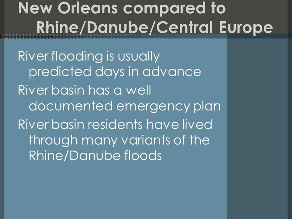 River flooding is usually predicted days in advance River basin has a well documented emergency plan River basin residents have lived through many variants of the Rhine/Danube floods