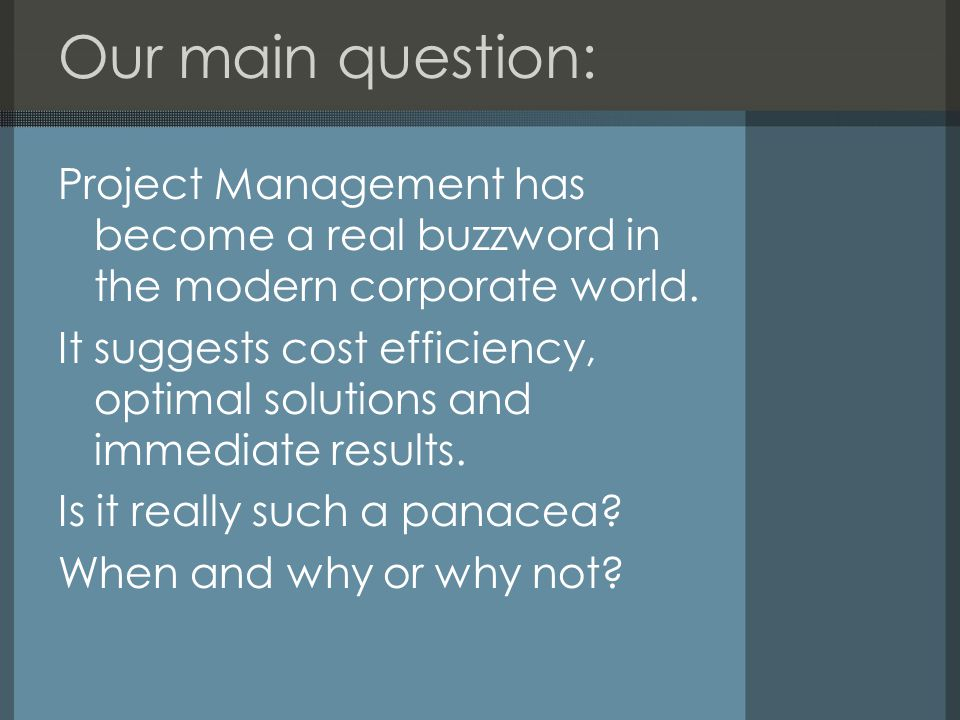 Our main question: Project Management has become a real buzzword in the modern corporate world.
