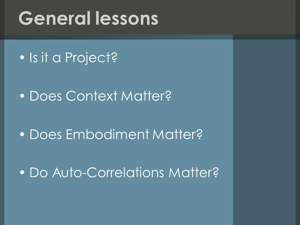 General lessons Is it a Project. Does Context Matter.
