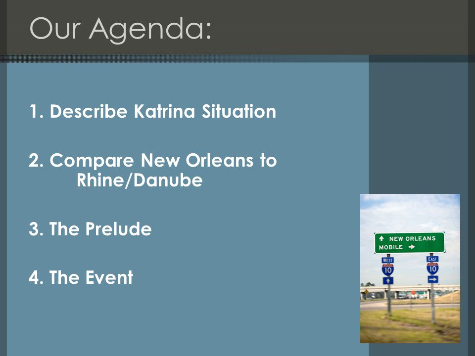 Our Agenda: 1. Describe Katrina Situation 2. Compare New Orleans to Rhine/Danube 3.